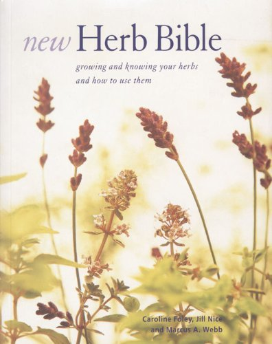 The New Herb Bible (0715313630) by Caroline Foley; Jill Nice; Marcus Webb
