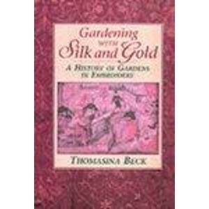 9780715313664: Gardening with Silk and Gold: History of Gardens in Embroidery: A History of Gardens in Embroidery