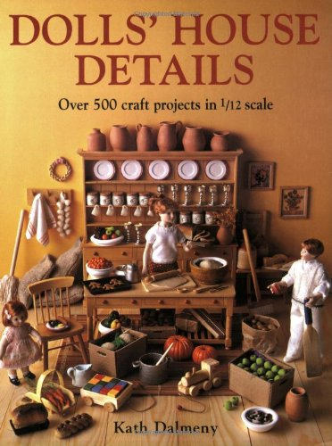 9780715313671: Dolls House Details: Over 500 Craft Projects in 1/12 Scale