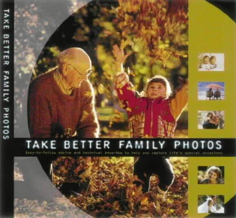 9780715313749: Take Better Family Photos: An Easy-to-use Guide for Capturing Life's Most Treasured Events