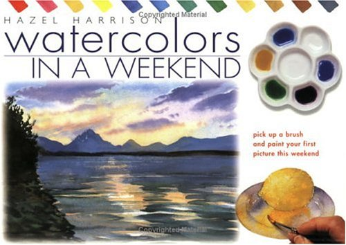 9780715313923: Watercolours in a Weekend: Pick Up a Brush and Paint Your First Picture This Weekend
