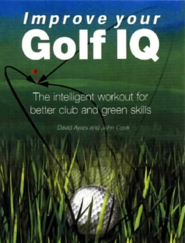 9780715313954: Improve Your Golf IQ: The Intelligent Workout for Better Club and Green Skills
