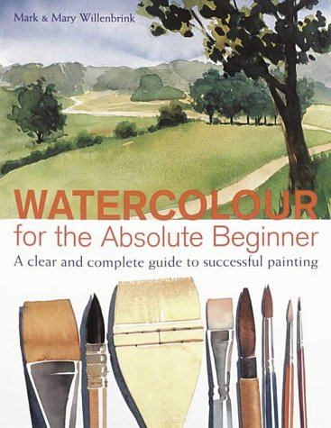9780715313961: Watercolour for the Absolute Beginner: A Clear and Easy Guide to Successful Painting
