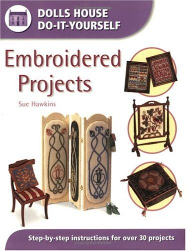 Embroidered Projects (Dolls House Do-It-Yourself) (0715314335) by Sue Hawkins