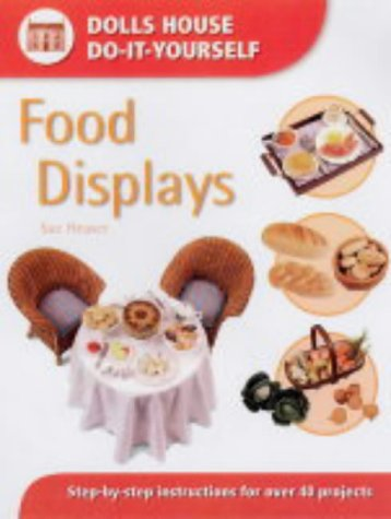 9780715314357: Food Displays: Step-by-step Instructions for 40 Projects (Dolls' House Do-It-Yourself): Step-by-step Instructions for More Than 40 Projects