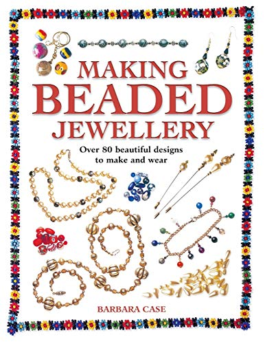 Making Beaded Jewellery: Over 80 Beautiful Designs to Make and Wear (071531498X) by Case, Barbara