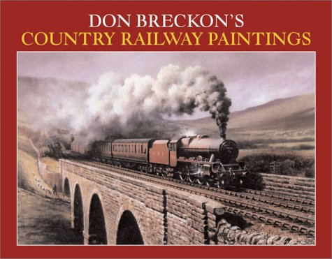 Don Breckon's Country Railway Paintings: Don Breckon; Foreword-Kevin