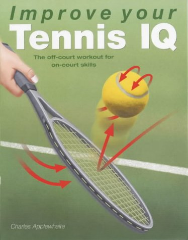 9780715315309: Improve Your Tennis IQ: The Intelligent Workout to Improve Your Skills on Court