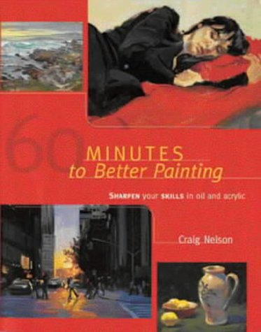 60 Minutes to Better Painting: Improve Your Skills in Oils and Acrylic: Craig Nelson
