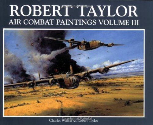 Robert Taylor Air Combat Paintings: Taylor, Robert;Walker, Charles