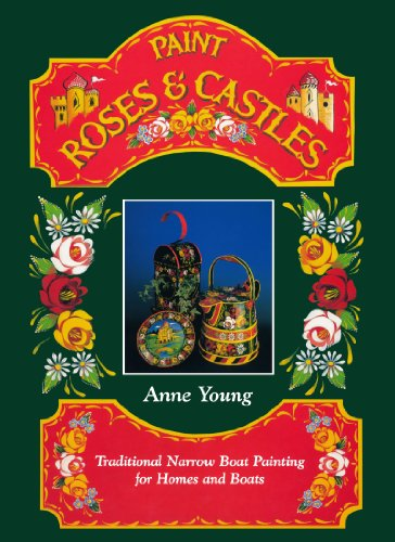 Paint Roses and Castles: Traditional Narrow Boat Painting for Homes and Boats: Young, Anne