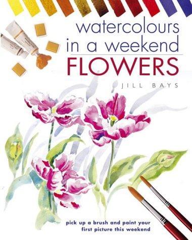 9780715316368: Watercolours in a Weekend: Flowers