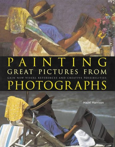 9780715316894: Painting Great Pictures from Photographs: Gain New Visual References and Creative Possibilities