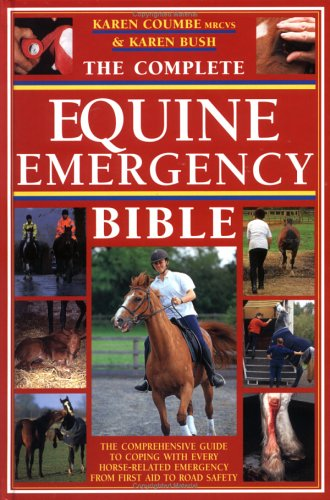 9780715316955: The Complete Equine Emergency Bible: The Comprehensive Guide To Coping With Every Horse-Related Emergency From First Aid To Road Safety