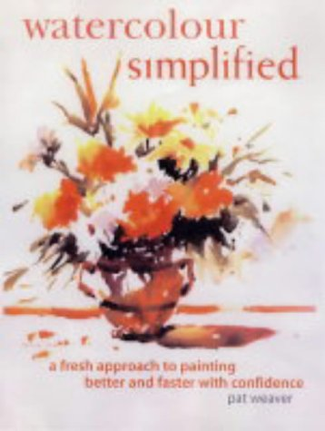 9780715317341: Watercolour Simplified: A Fresh Approach to Painting Spontaneous, Loose Watercolours with Confidence