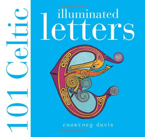 101 Celtic Illuminated Letters: Davis, Courtney