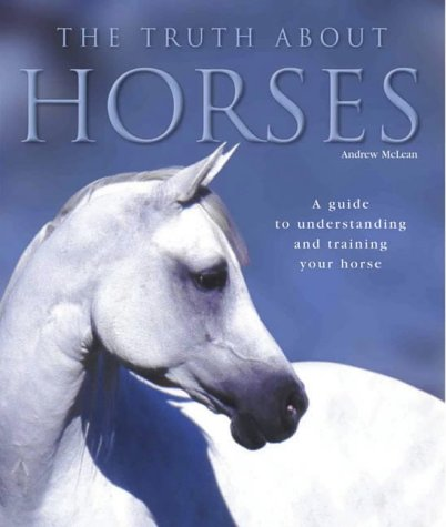 The Truth About Horses: A Guide to Understanding and Training Your Horse (071531808X) by Andrew McLean