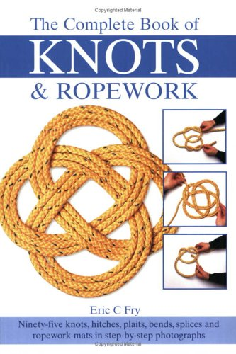 The Complete Book of Knots & Ropework: Fry, Eric C.