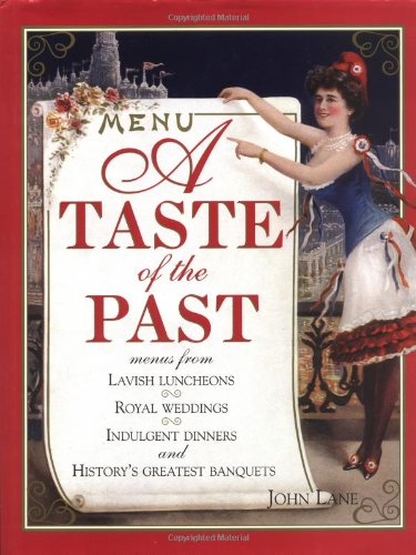 A Taste of the Past: Menus from Lavish Luncheons, Royal Weddings, Indulgent Dinners and History&#...