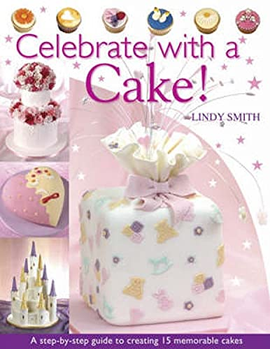9780715318454: Celebrate with a Cake: A Step-by-Step Guide to Creating 15 Memorable Cakes