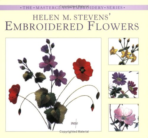 9780715318614: Helen M. Stevens' Embroidered Flowers (The Masterclass Embroidery Series)