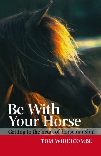 9780715320204: Be with Your Horse: Getting to the Heart of Horsemanship