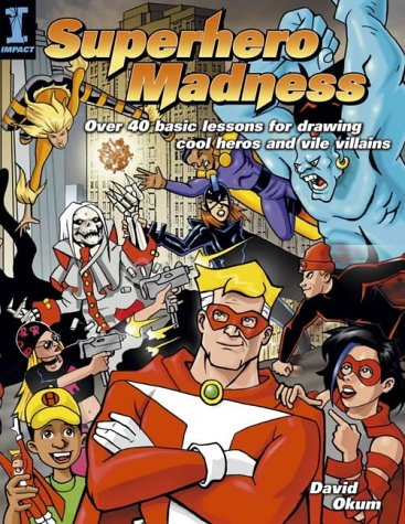 Superhero Madness: Over 40 Basic Lessons for Drawing Cool Heroes and Vile Villains: David Okum