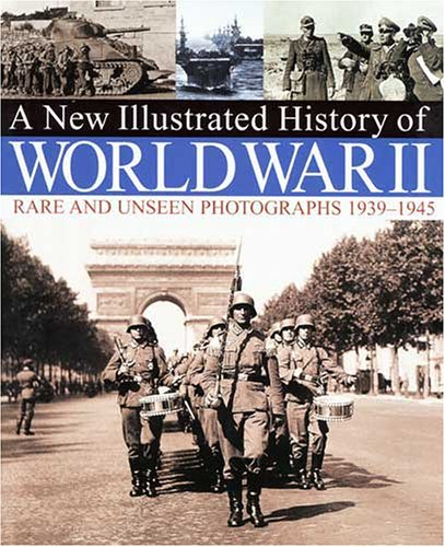 9780715321027: A New Illustrated History of World War II: Rare and Unseen Photographs 1939-1945