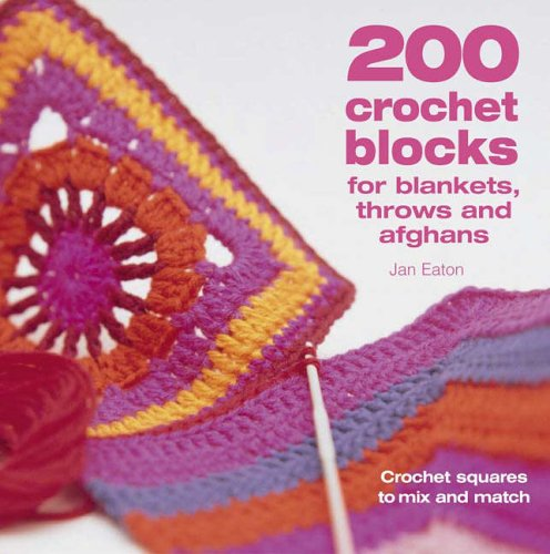 200 Crochet Blocks for Blankets, Throws and: Jan Eaton