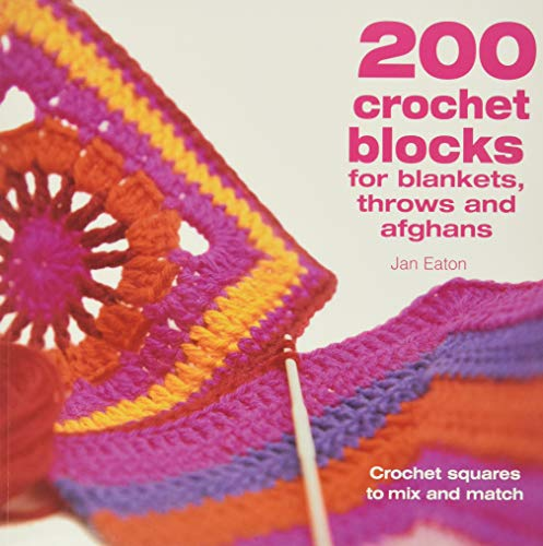 200 Crochet Blocks for Blankets, Throws and Afghans (Paperback): Jan Eaton