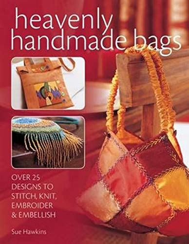 Heavenly Handmade Bags: Over 25 Designs to Stitch, Knit, Embroider, and Embellish (0715321439) by Sue Hawkins