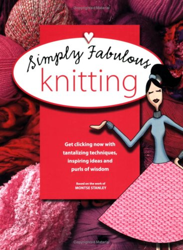 Simply Fabulous Knitting (Ultimate Guide to...S.) (9780715321775) by Montse Stanley