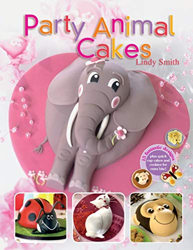 Party Animal Cakes: 15 Fantastic Designs (Paperback): Lindy Smith