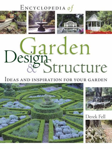Encyclopedia of Garden Design and Structure: Ideas and Inspiration for Your Garden (0715322281) by Derek Fell