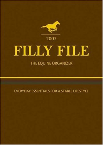 2007 Filly File The Equine Organizer: Everyday Essentials for a Stable Lifestyle: Weeks, Jo