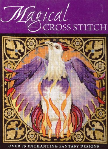 Magical Cross Stitch: Over 25 Enchanting Fantasy: Various