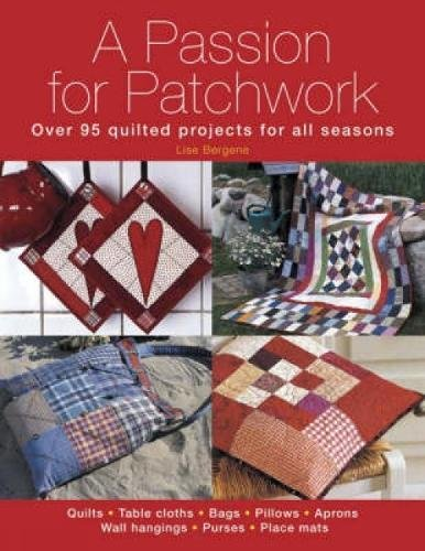 9780715322888: A Passion for Patchwork: Over 95 quilted projects for all seasons: Over 95 Colourful Quilted Projects for All Seasons