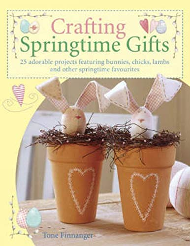 9780715322901: Crafting Springtime Gifts: 25 Adorable Projects Featuring Bunnies, Chicks, Lambs and Other Springtime Favourites