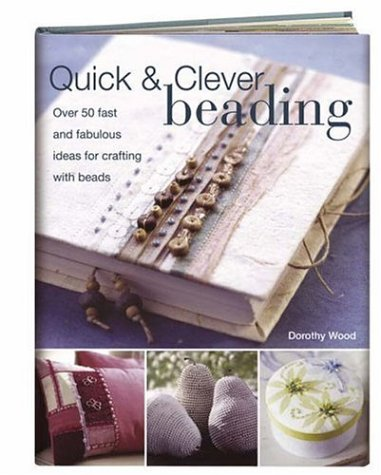 9780715323090: Quick & Clever Beading: Over 50 Fast and Fabulous Ideas for Crafting with Beads