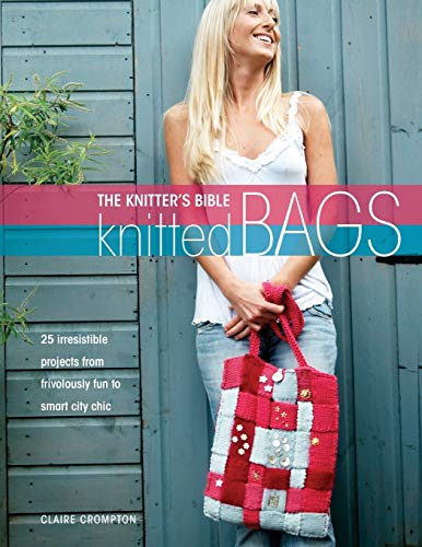 9780715323267: The Knitters Bible, Knitted Bags: 25 Irresistible Projects from Frivolously Fun to Smart City Chic