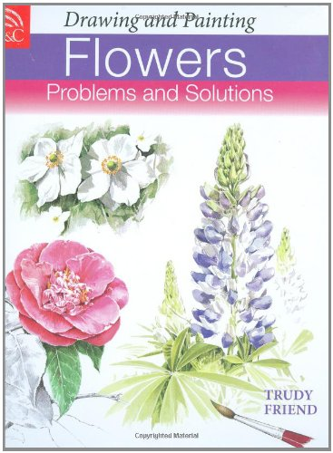 9780715323786: Drawing and Painting Flowers: Problems and Solutions