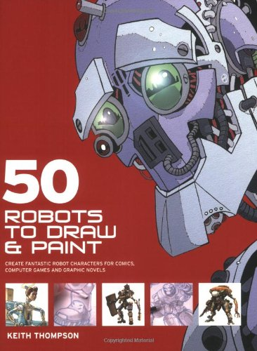 9780715324066: 50 Robots to Draw and Paint: Create Fantastic Robot Characters for Comic Books,