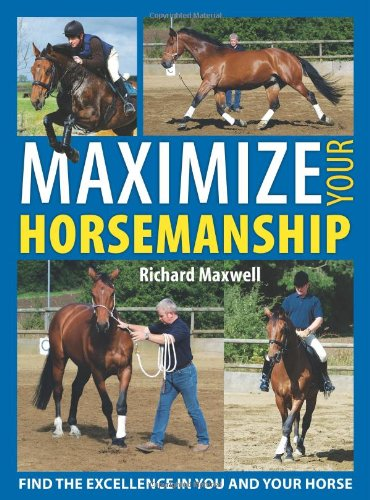 9780715324080: Maximize Your Horsemanship: Develop Confidence, Willingness & Consistency