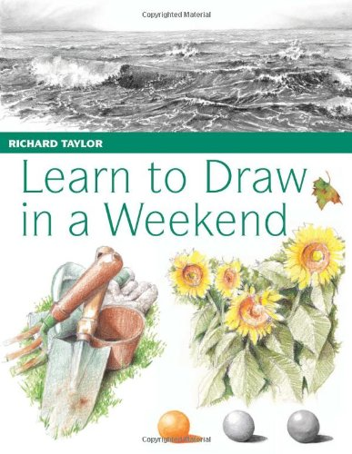 9780715324257: Learn to Draw in a Weekend: Exercises and Projects to Help You Draw at Your Leisure