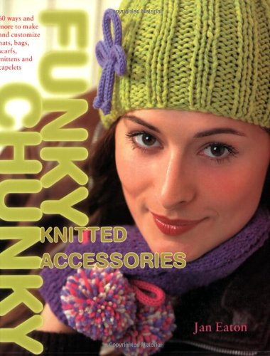 9780715324363: Funky Chunky Knitted Accessories: 60 Ways and More to Make and Customize Hats, Bags, Scarves, Mittens and Capelets: 60 Ways and More to Make and Customize Hats, Bags, Scarves, Mittens and Slippers