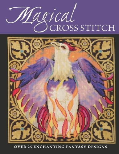 Magical Cross Stitch: Over 25 Enchanting Fantasy: Crompton, Claire and