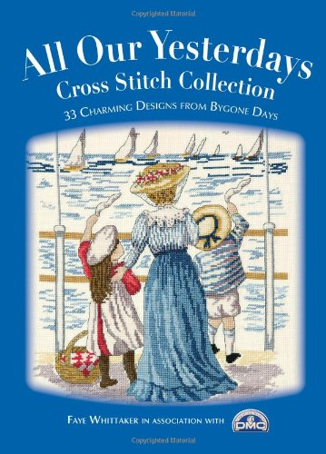 9780715324714: All Our Yesterdays Cross Stitch Collection: 33 Charming Designs from Bygone Days