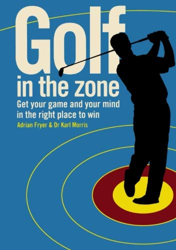 9780715325414: Golf in the Zone: Get Your Game and Your Head in the Right Place to Win