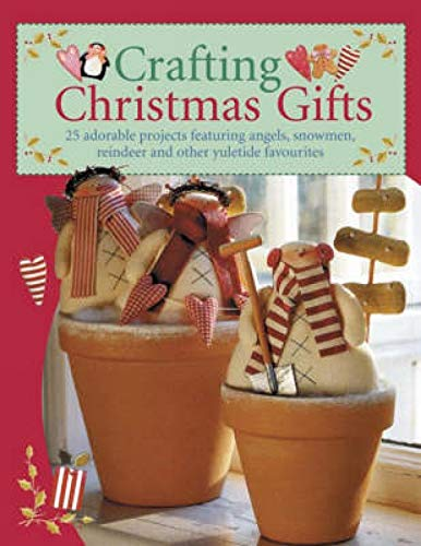 9780715325506: Crafting Christmas Gifts: 25 Adorable Projects Featuring Angels, Snowmen, Reindeer and Other Yuletide Favourites