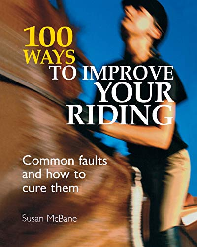 9780715325513: 100 Ways to Improve your Riding: Common Faults And How To Cure Them